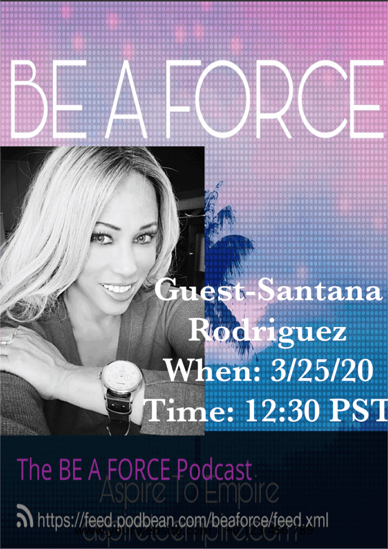 The BE A FORCE Podcast with Santana Rodriguez